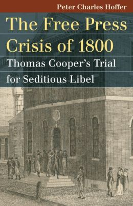 The Free Press Crisis of 1800: Thomas Cooper's Trial for Seditious Libel