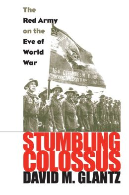 Stumbling Colossus: The Red Army on the Eve of World War