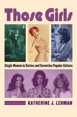 Those Girls: Single Women in Sixties and Seventies Popular Culture