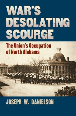 War's Desolating Scourge: The Union's Occupation of North Alabama
