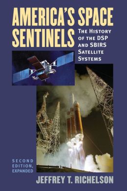 America's Space Sentinels: The History of the DSP and SBIRS Satellite Systems
