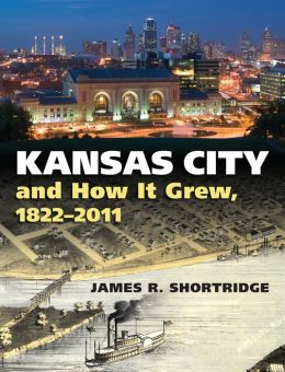 Kansas City and How It Grew, 1822-2011