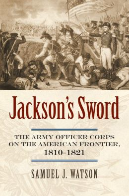 Jackson's Sword: The Army Officer Corps on the American Frontier, 1810-1821