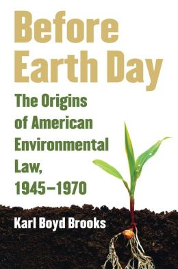 Before Earth Day: The Origins of American Environmental Law, 1945-1970