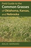 Book Cover Image. Title: Field Guide to the Common Grasses of Oklahoma, Kansas, and Nebraska, Author: Iralee Barnard