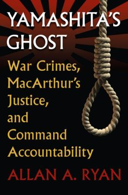 Yamashita's Ghost: War Crimes, MacArthur's Justice, and Command Accountability