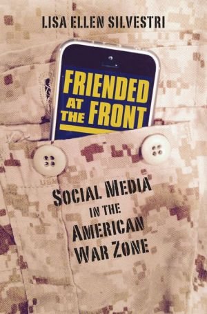 Friended at the Front: Social Media in the American War Zone