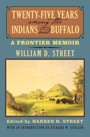 Twenty-Five Years among the Indians and Buffalo: A Frontier Memoir