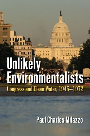 Unlikely Environmentalists: Congress and Clean Water, 1955-1972