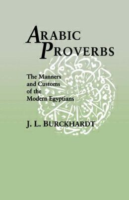 Arabic Proverbs: The Manners and Customs of the Modern Egyptians
