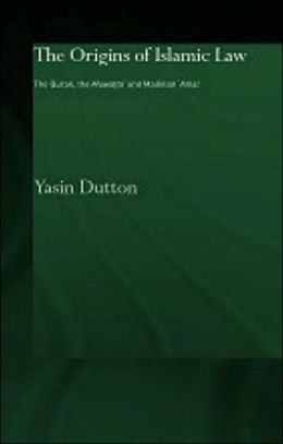 The Origins of Islamic Law: The Qur'an, the Muwatta' and Madinan Amal