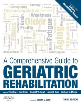 A Comprehensive Guide to Geriatric Rehabilitation: [previously entitled Geriatric Rehabilitation Manual]