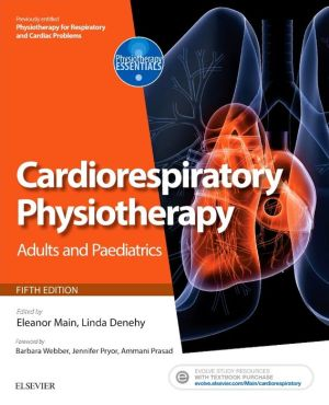 Cardiorespiratory Physiotherapy: Adults and Paediatrics: [formerly Physiotherapy for Respiratory and Cardiac Problems]