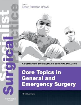 Core Topics in General & Emergency Surgery - Print and E-Book: A Companion to Specialist Surgical Practice