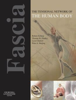 Fascia: The Tensional Network of the Human Body: The science and clinical applications in manual and movement therapy