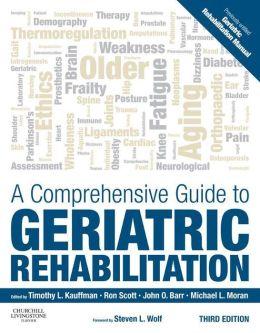 A Comprehensive Guide to Geriatric Rehabilitation: [previously entitled Geriatric Rehabilitation Manual]