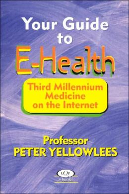 Your Guide to E-Health: Third Millennium Medicine on the Internet