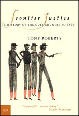 Frontier Justice: A History of the Gulf Country To 1900