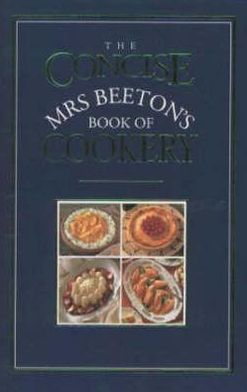 The Concise Mrs. Beeton's Book of Cookery