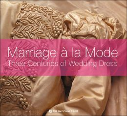 Marriage a la Mode: Three Centuries of Wedding Tradition