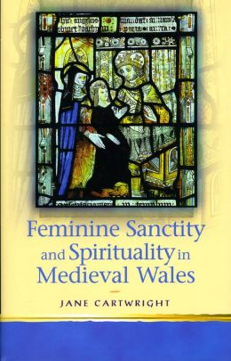 Feminine Sanctity in Medieval Wales