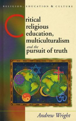 Critical Religious Education: Multiculturalism and the Pursuit of Truth