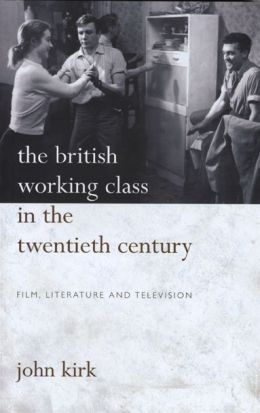 The British Working Class in the Twentieth Century: Film, Literature and Television