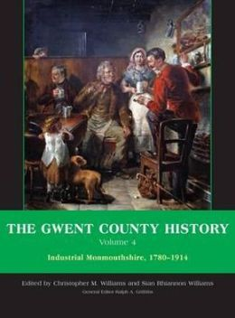 The Gwent County History: Volume 4: Industrial Monmouthshire, 1780 - 1914