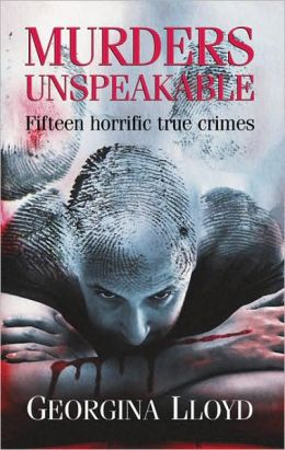 Murders Unspeakable: Fifteen Horrific True Crimes