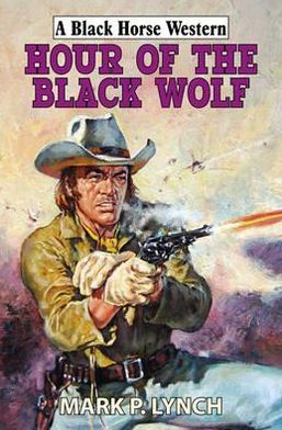 Hour of the Black Wolf. Mark P. Lynch