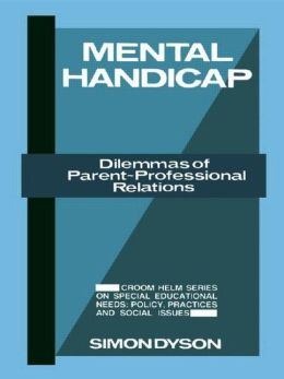 Mental Handicap: Dilemmas of Parent-Professional Relations