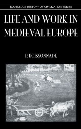 Life and Work in Medieval Europe( Kegan Paul History of Civilization Series)