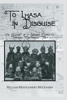 To Lhasa in Disguise: An Account of a Secret Expedition through Mysterious Tibet