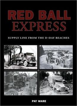 World War Two Red Ball Express: Supply Line from the D-Day Beaches