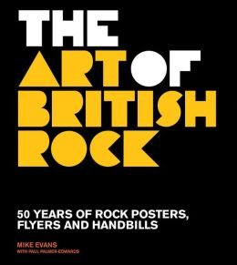 Art of British Rock: 50 Years Of Rock Posters, Flyers And Handbills