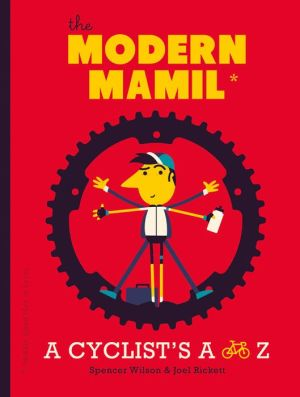 The Modern MAMIL (Middle Aged Man in Lycra): A Cyclist's A to Z