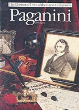 Paganini (The Illustrated Lives of the Great Composers Series)