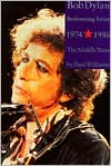 Bob Dylan: Performing Artist: 1974-1986, the Middle Years