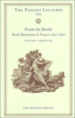 Prints for Books: Book Illustration in France 1760-1800