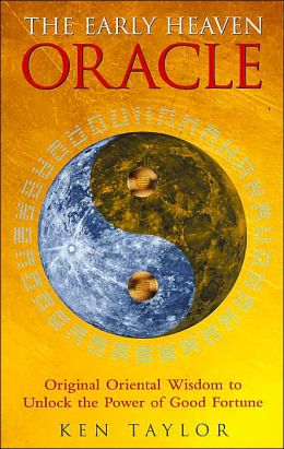 The Early Heaven Oracle: Original Oriental Wisdom to Unlock the Power of Good Fortune