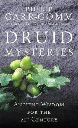 Druid Mysteries: Ancient Mysteries for the 21st Century