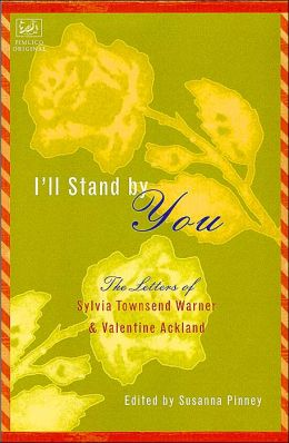 I'll Stand by You: Selected Letters of Sylvia Townsend Warner and Valentine Ackland