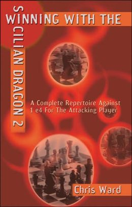 Winning With the Sicilian Dragon 2: A Complete Repertoire Against 1 e4 for the Attacking Player