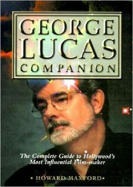 George Lucas Companion: The Complete Guide to Hollywood's Most Influential Film-Maker