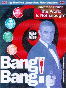 Kiss Kiss Bang! Bang!: The Unoffical James Bond 007 Film Companion
