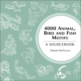 4000 Animal, Bird and Fish Motifs: A Sourcebook