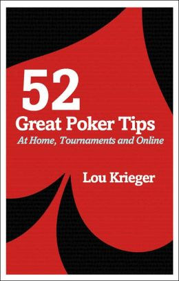 52 Great Poker Tips: At Home, Tournaments and Online