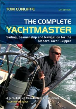 The Complete Yachtmaster: Sailing, Seamanship & Navigation for the Modern Yacht Skipper