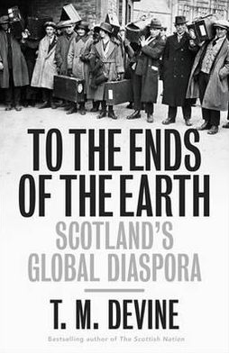 To The Ends Of The Earth: Scotland's Global Diaspora