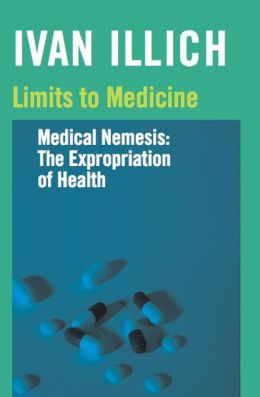 Limits to Medicine: Medical Nemesis: The Expropriation of Health